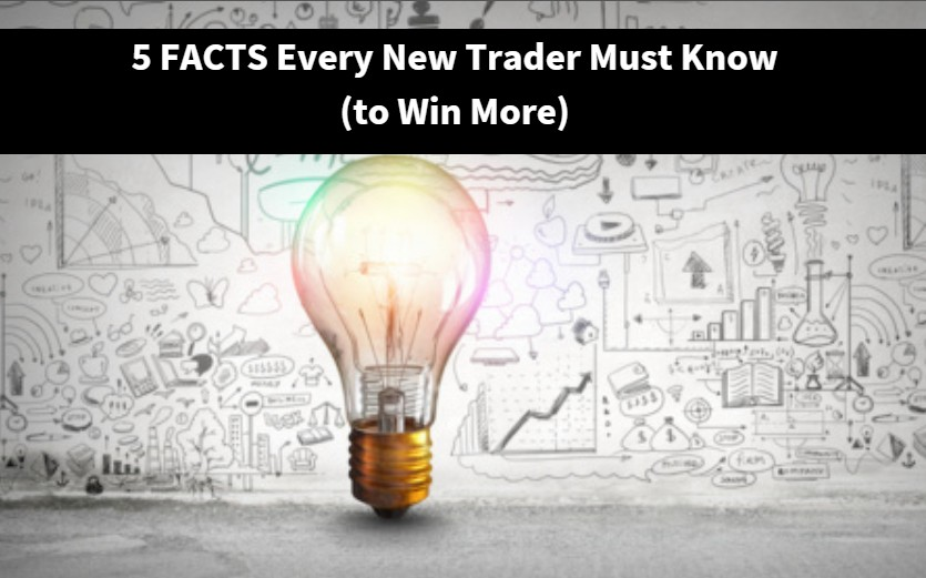 5 Facts Every New Trader Must Know (to win more)