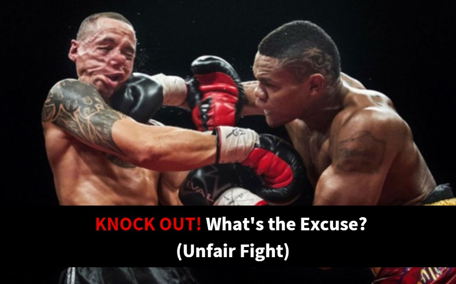 Knock out whats the excuse unfair fight