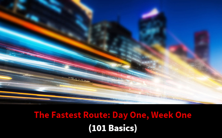 The fastest route, day one, week one 101 basics